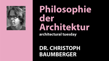 Architectural Tuesday 2018 Dr. Christoph Baumberger (Bild: TH Köln, Fakultät für Architektur)